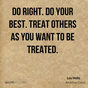 lou-holtz-lou-holtz-do-right-do-your-best-treat-others-as-you-want-to